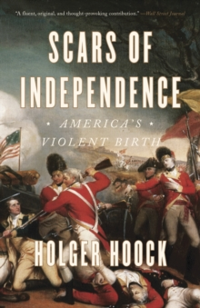 Scars of Independence : America's Violent Birth, Paperback / softback Book