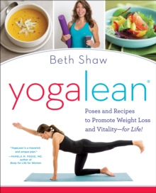 Yogalean : Poses and Recipes to Promote Weight Loss and Vitality-for Life!, Paperback / softback Book