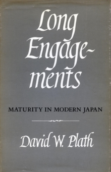 Long Engagements : Maturity in Modern Japan, Paperback / softback Book