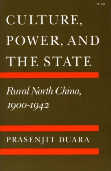 Culture, Power, and the State : Rural North China, 1900-1942, Hardback Book
