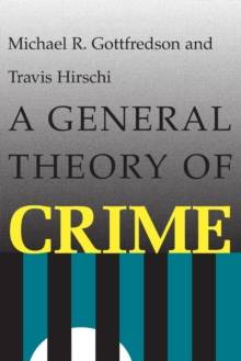 A General Theory of Crime, Hardback Book