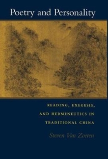 Poetry and Personality : Reading, Exegesis, and Hermeneutics in Traditional China, Hardback Book