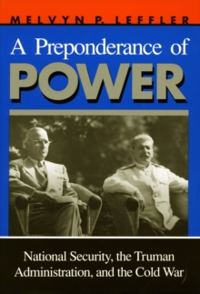 A Preponderance of Power : National Security, the Truman Administration, and the Cold War, Paperback / softback Book