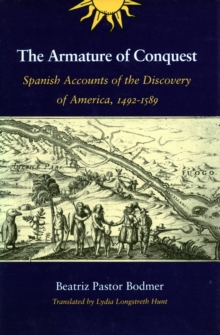 The Armature of Conquest : Spanish Accounts of the Discovery of America, 1492-1589, Paperback / softback Book