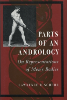 Parts of an Andrology : On Representations of Men's Bodies, Paperback / softback Book
