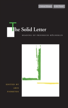 The Solid Letter : Readings of Friedrich Hoelderlin, Hardback Book