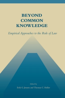Beyond Common Knowledge : Empirical Approaches to the Rule of Law, Hardback Book