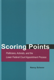 Scoring Points : Politicians, Activists, and the Lower Federal Court Appointment Process, Paperback / softback Book