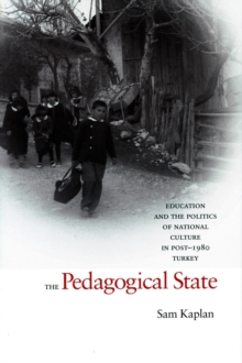 The Pedagogical State : Education and the Politics of National Culture in Post-1980 Turkey, Hardback Book
