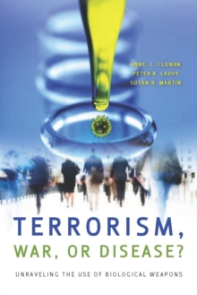 Terrorism, War, or Disease? : Unraveling the Use of Biological Weapons, Paperback / softback Book