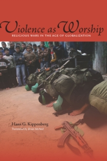 Violence as Worship : Religious Wars in the Age of Globalization, Paperback / softback Book