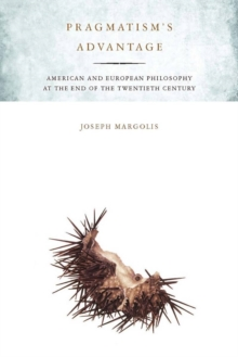Pragmatism's Advantage : American and European Philosophy at the End of the Twentieth Century, Paperback / softback Book