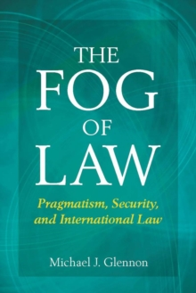 The Fog of Law : Pragmatism, Security, and International Law, Hardback Book