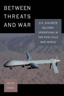 Between Threats and War : U.S. Discrete Military Operations in the Post-Cold War World, Paperback / softback Book