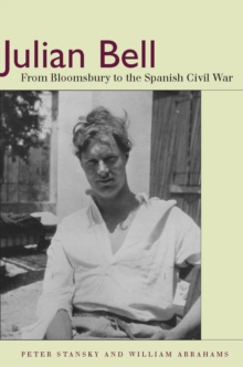 Julian Bell : From Bloomsbury to the Spanish Civil War, Hardback Book