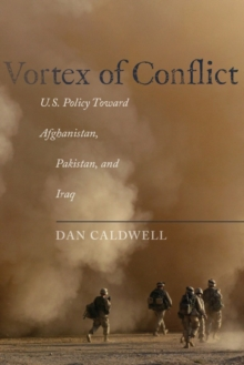 Vortex of Conflict : U.S. Policy Toward Afghanistan, Pakistan, and Iraq, Paperback / softback Book