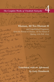 Human, All Too Human II / Unpublished Fragments from the Period of <I>Human, All Too Human II</I> (Spring 1878-Fall 1879) : Volume 4, Paperback / softback Book