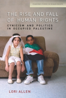 The Rise and Fall of Human Rights : Cynicism and Politics in Occupied Palestine, Paperback / softback Book