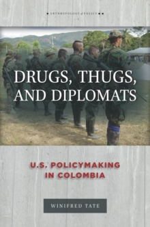 Drugs, Thugs, and Diplomats : U.S. Policymaking in Colombia, Hardback Book