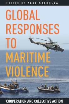 Global Responses to Maritime Violence : Cooperation and Collective Action, Hardback Book