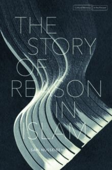 The Story of Reason in Islam, Hardback Book
