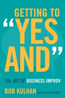 "Getting to ""Yes and"" : The Art of Business Improv, Hardback Book"