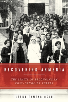Recovering Armenia : The Limits of Belonging in Post-Genocide Turkey, Paperback / softback Book