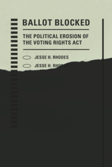 Ballot Blocked : The Political Erosion of the Voting Rights Act, Hardback Book