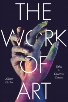 The Work of Art : Value in Creative Careers, Hardback Book
