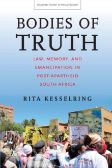 Bodies of Truth : Law, Memory, and Emancipation in Post-Apartheid South Africa, Hardback Book
