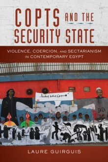 Copts and the Security State : Violence, Coercion, and Sectarianism in Contemporary Egypt, Hardback Book
