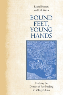 Bound Feet, Young Hands : Tracking the Demise of Footbinding in Village China, Hardback Book