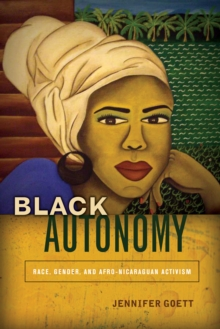 Black Autonomy : Race, Gender, and Afro-Nicaraguan Activism, Hardback Book