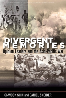 Divergent Memories : Opinion Leaders and the Asia-Pacific War, Paperback / softback Book