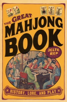 The Great Mahjong Book : History, Lore, and Play, Paperback / softback Book