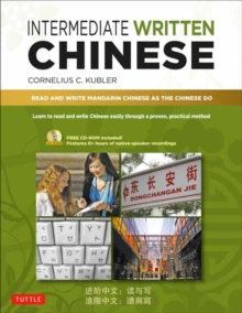 Intermediate Written Chinese : Read and Write Mandarin Chinese As the Chinese Do (Includes MP3 Audio & Printable PDFs), Mixed media product Book