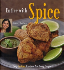 Entice with Spice : Easy Indian Recipes for Busy People, Hardback Book