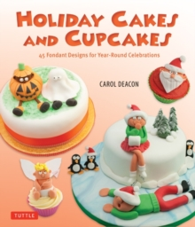 Holiday Cakes and Cupcakes : 45 Fondant Designs for the Year-Round Celebrations, Paperback Book