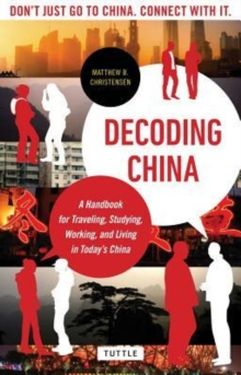 Decoding China : A Handbook for Traveling, Studying, and Working in Today's China, Paperback Book