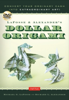 LaFosse & Alexander's Dollar Origami : Convert Your Ordinary Cash into Extraordinary Art!: Origami Book with 48 Origami Paper Dollars, 20 Projects and Instructional DVD, Spiral bound Book