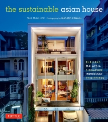 The Sustainable Asian House : Thailand, Malaysia, Singapore, Indonesia, Philippines, Hardback Book
