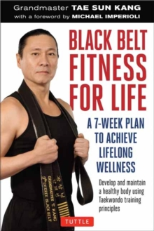 Black Belt Fitness for Life : A 7-Week Plan to Achieve Lifelong Wellness, Paperback Book