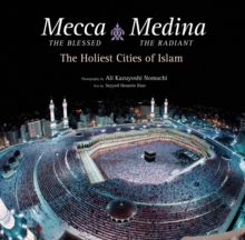 Mecca the Blessed, Medina the Radiant : The Holiest Cities of Islam, Hardback Book