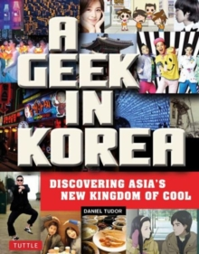 A Geek in Korea : Discovering Asia's New Kingdom of Cool, Paperback Book