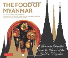 The Food of Myanmar : Authentic Recipes from the Land of the Golden Pagodas, Paperback Book
