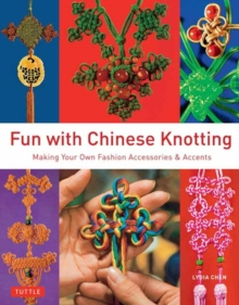 Fun with Chinese Knotting : Making Your Own Fashion Accessories & Accents, Paperback / softback Book