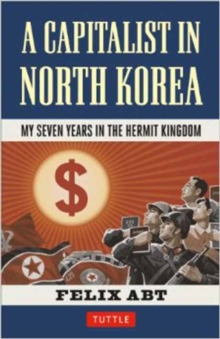 A Capitalist in North Korea : My Seven Years in the Hermit Kingdom, Hardback Book