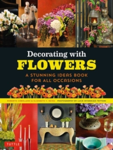 Decorating with Flowers : A Stunning Ideas Book for All Occasions, Paperback / softback Book