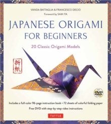 Japanese Origami for Beginners Kit : 20 Classic Origami Models: Kit with Origami Book, 72 High-Quality Origami Papers and Instructional DVD: Great for Kids and Adults!, Mixed media product Book