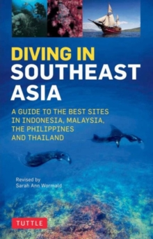 Diving in Southeast Asia : A Guide to the Best Sites in Indonesia, Malaysia, the Philippines and Thailand, Paperback / softback Book